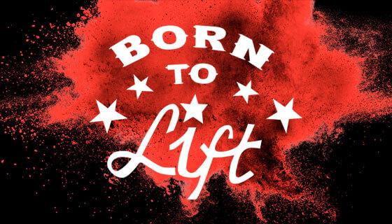 Born to Lift